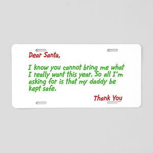 Dear Santa:Keep Daddy Safe Aluminum License Plate