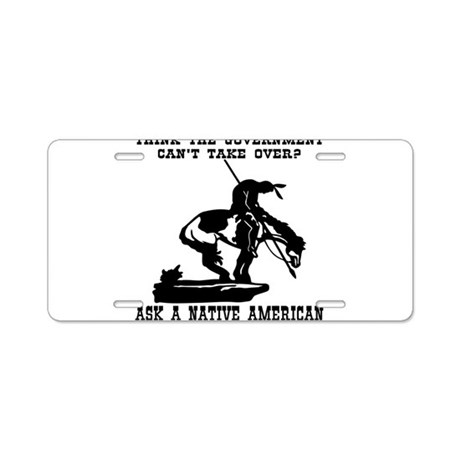 Ask A Native American Aluminum License Plate by whitetiger_llc