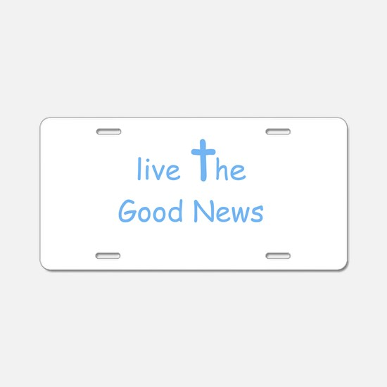 Live the Good News Aluminum License Plate