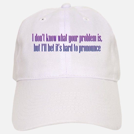 Your Problem Baseball Baseball Cap