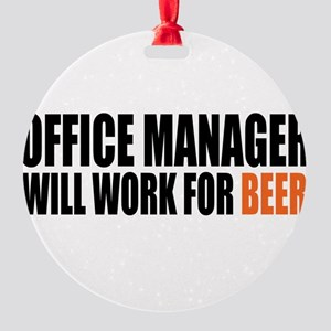 office manager will work for beer Round Ornament
