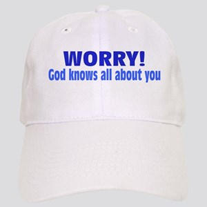 Worry! God Knows About You Cap