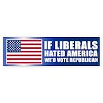 IF LIBERALS HATED AMERICA Bumper Sticker
