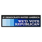 IF DEMOCRATS HATED AMERICA Bumper Sticker