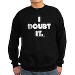 I Doubt It Sweatshirt (dark)
