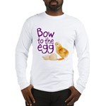 Bow to the Egg Long Sleeve T-Shirt