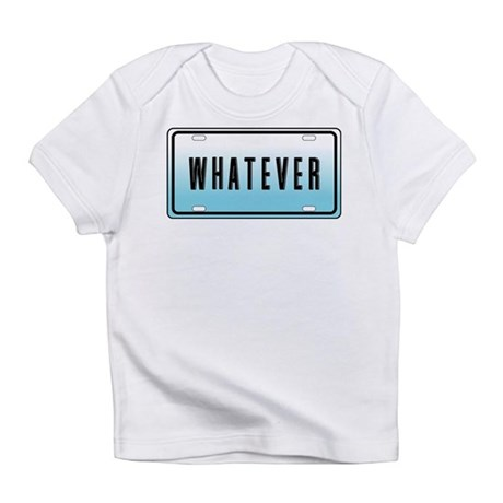 Whatever Infant T-Shirt