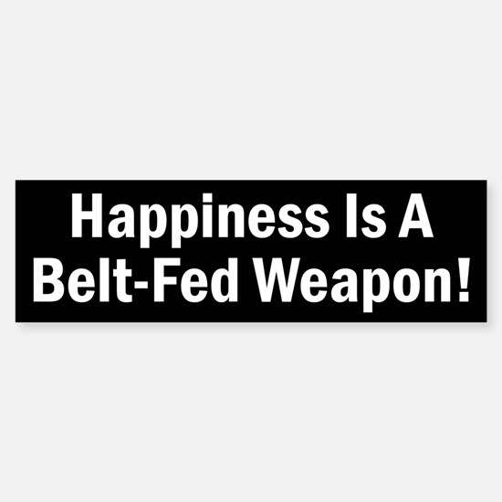 Happiness is a Belt-Fed Weapon Sticker (Bumper)