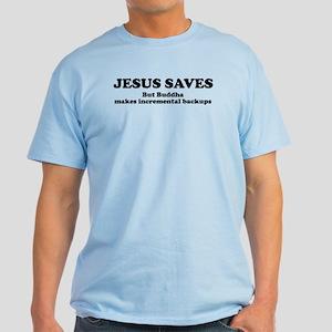 Jesus Saves But Buddha Light T-Shirt