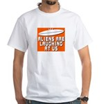 ALIENS ARE LAUGHING AT US White T-Shirt