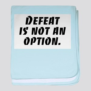 Defeat Is Not An Option baby blanket