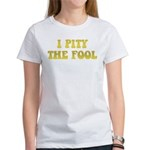 I Pity the Fool Women's T-Shirt