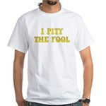 I Pity the Fool White T-Shirt