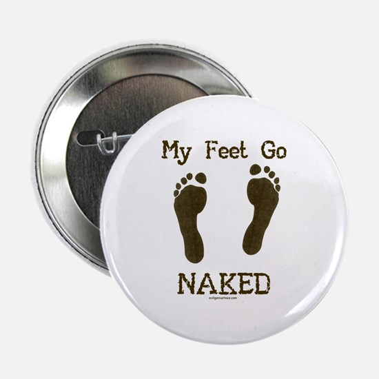 "My feet go naked 2.25"" Button"