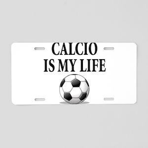 Calcio is my life Aluminum License Plate