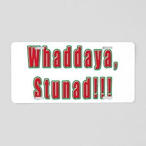 Italian Whaddaya Stunad Aluminum License Plate