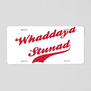 Whaddaya Stunad Aluminum License Plate