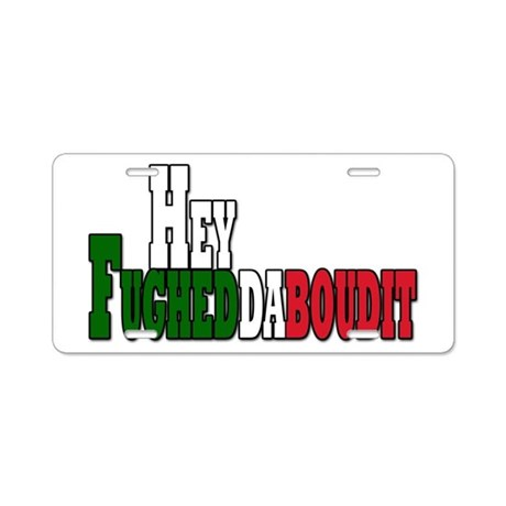 Hey fughedaboudit Aluminum License Plate
