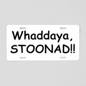 Whaddaya, Stoonad Aluminum License Plate