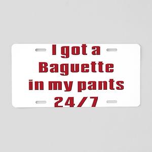 I got a baguette in my pants Aluminum License Plat