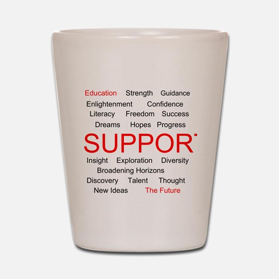 Support Education, Support the Future Shot Glass