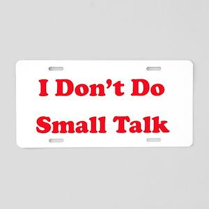 I Don't Do Small Talk Aluminum License Plate