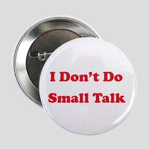 "I Don't Do Small Talk 2.25"" Button"