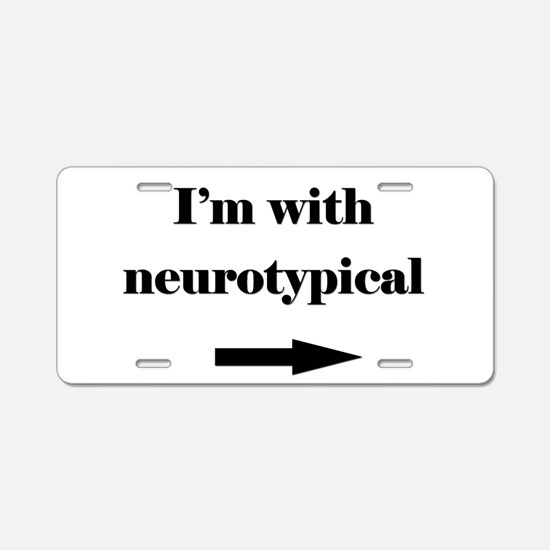 I'm With Neurotypical Aluminum License Plate