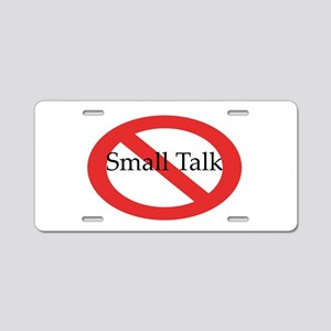 No Small Talk Aluminum License Plate