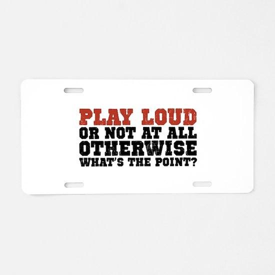 Play Loud Aluminum License Plate