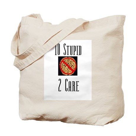 To Stupid 2 Care Tote Bag