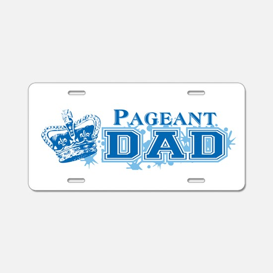 Pageant Dad Aluminum License Plate