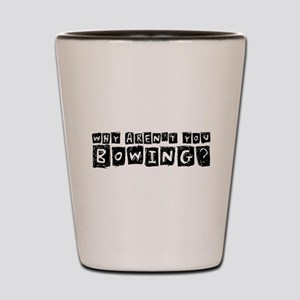 Why Aren't You Bowing? Shot Glass