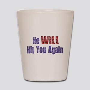 He Will Hit You Again Shot Glass