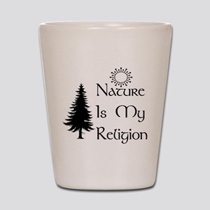 Nature Is My Religion Shot Glass