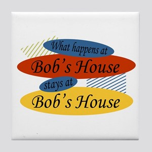 Happens At Bob's House Tile Coaster