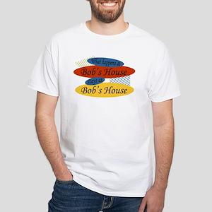 Happens At Bob's House White T-Shirt