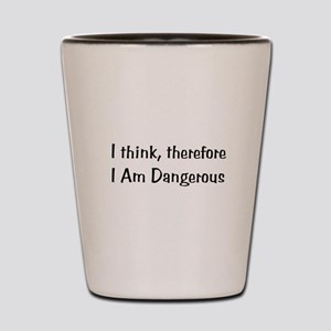 Think Therefore Dangerous Shot Glass