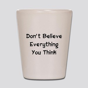 Don't Believe Everything Shot Glass