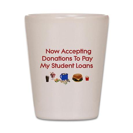 Student Loan Donations Shot Glass