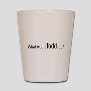 What would Todd do? Shot Glass