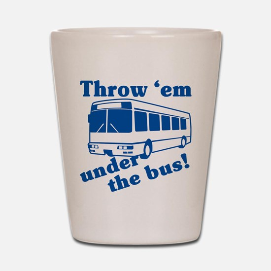 Throw Em Under The Bus Shot Glass