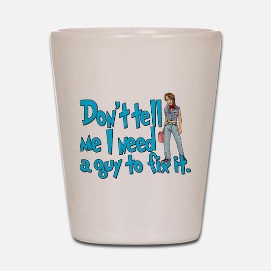 Don't Tell Me... Shot Glass
