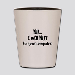 Will Not Fix Your Computer Shot Glass
