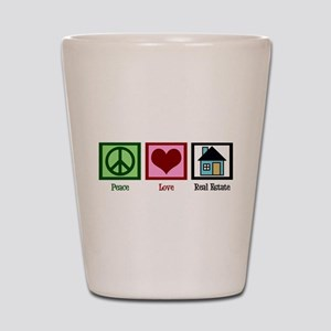 Peace Love Real Estate Shot Glass