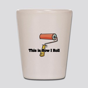 How I Roll (Paint Roller) Shot Glass