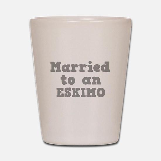 Married to an Eskimo Shot Glass