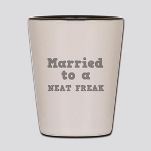 Married to a Neat Freak Shot Glass