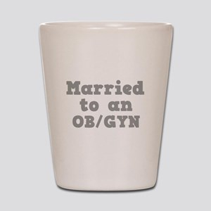Married to an OB/GYN Shot Glass