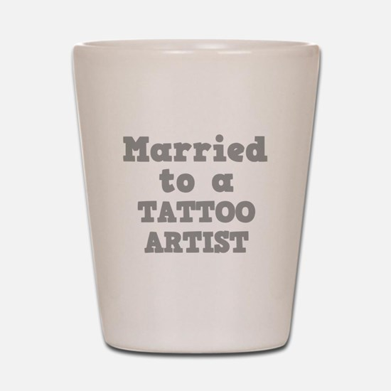 Married to a Tattoo Artist Shot Glass